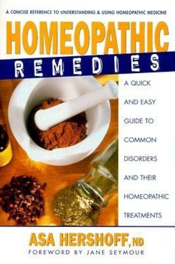 Homeopathic Remedies: A Quick and Easy Guide to Common Disorders and Their Homeopathic Remedies, Paperback