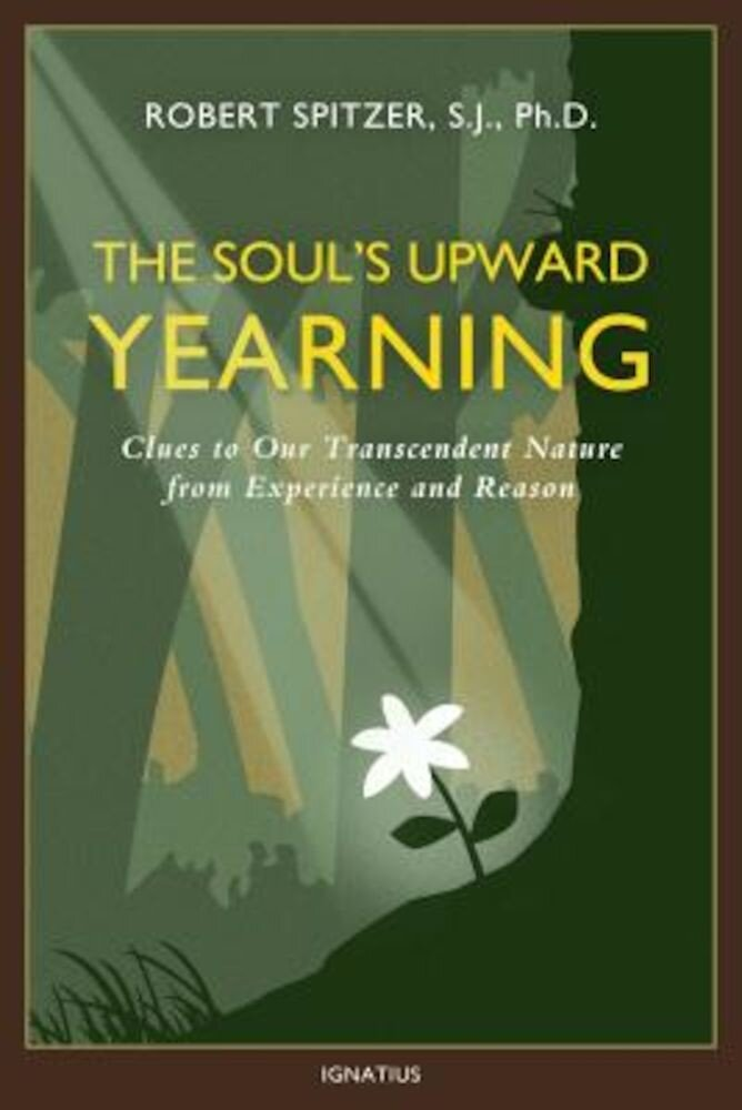 The Soul's Upward Yearning: Clues to Our Transcendent Nature from Experience and Reason, Paperback