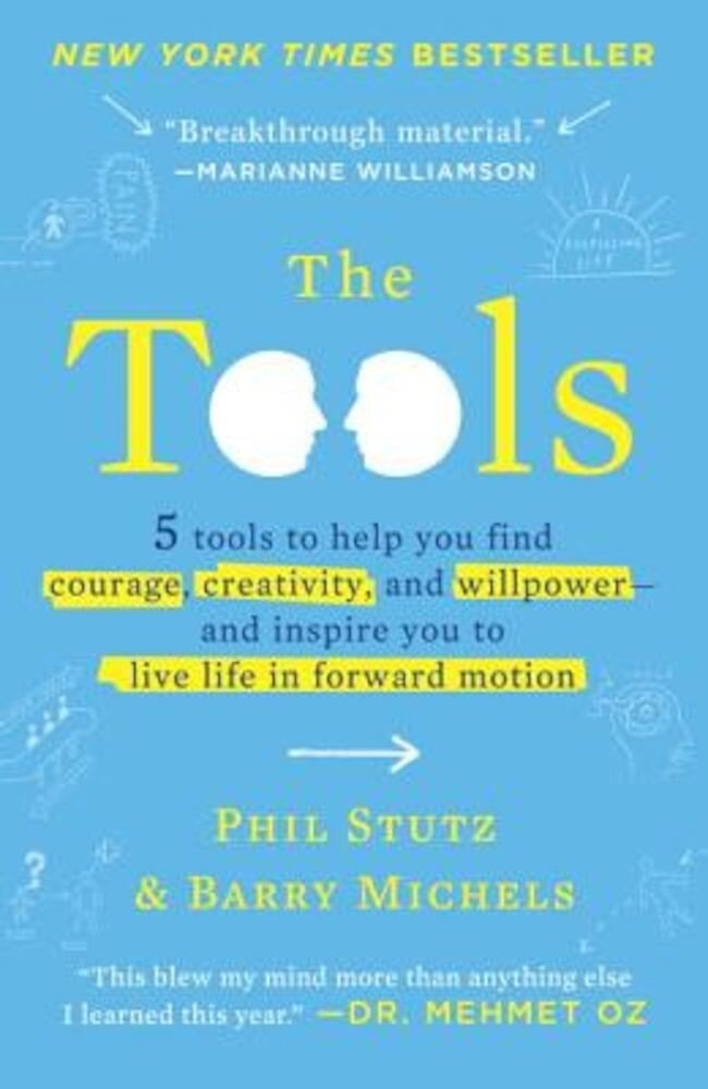 The Tools: 5 Tools to Help You Find Courage, Creativity, and Willpower--And Inspire You to Live Life in Forward Motion, Paperback
