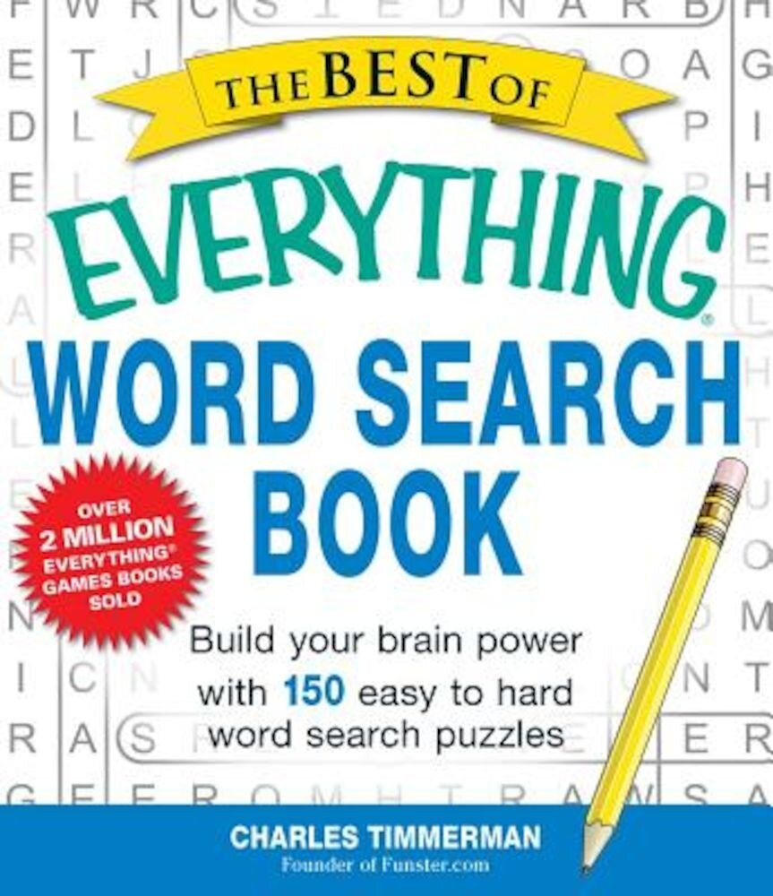 The Best of Everything Word Search Book: Build Your Brain Power with 150 Easy to Hard Word Search Puzzles, Paperback