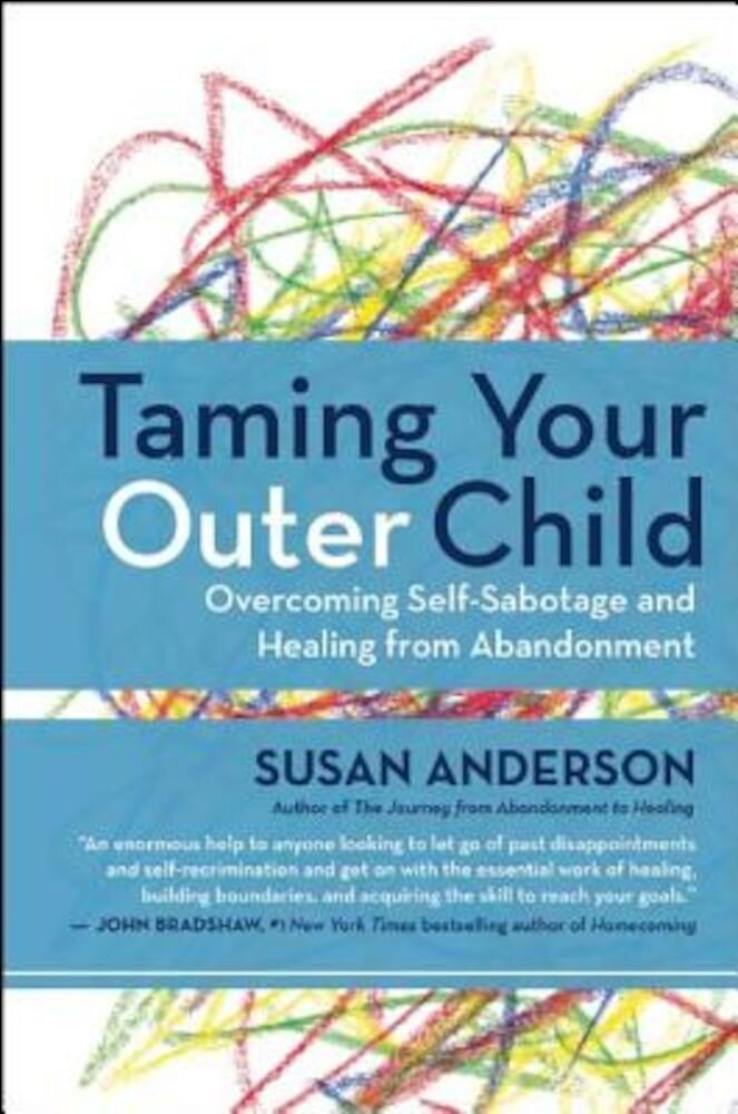 Taming Your Outer Child: Overcoming Self-Sabotage and Healing from Abandonment, Paperback