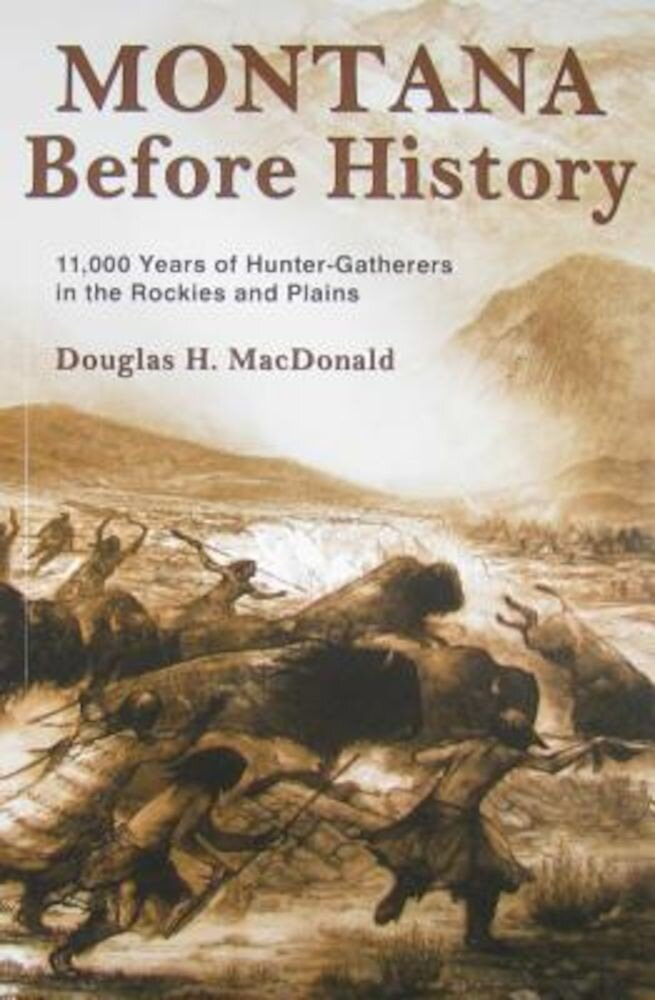 Montana Before History: 11,000 Years of Hunter-Gatherers in the Rockies and Plains, Paperback