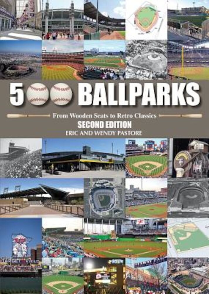 500 Ballparks: From Wooden Seats to Retro Classics, Hardcover