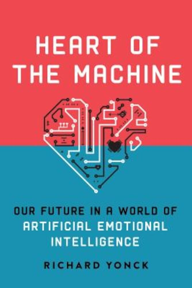 Heart of the Machine: Our Future in a World of Artificial Emotional Intelligence, Hardcover
