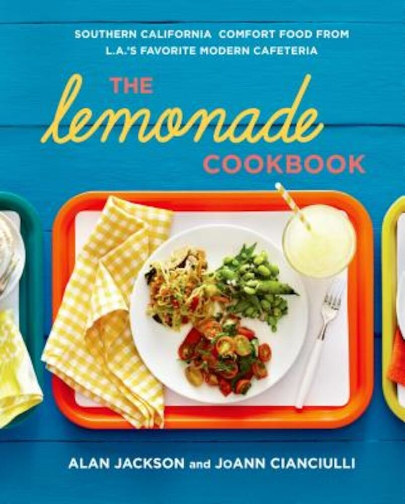 The Lemonade Cookbook: Southern California Comfort Food from L.A.'s Favorite Modern Cafeteria, Hardcover