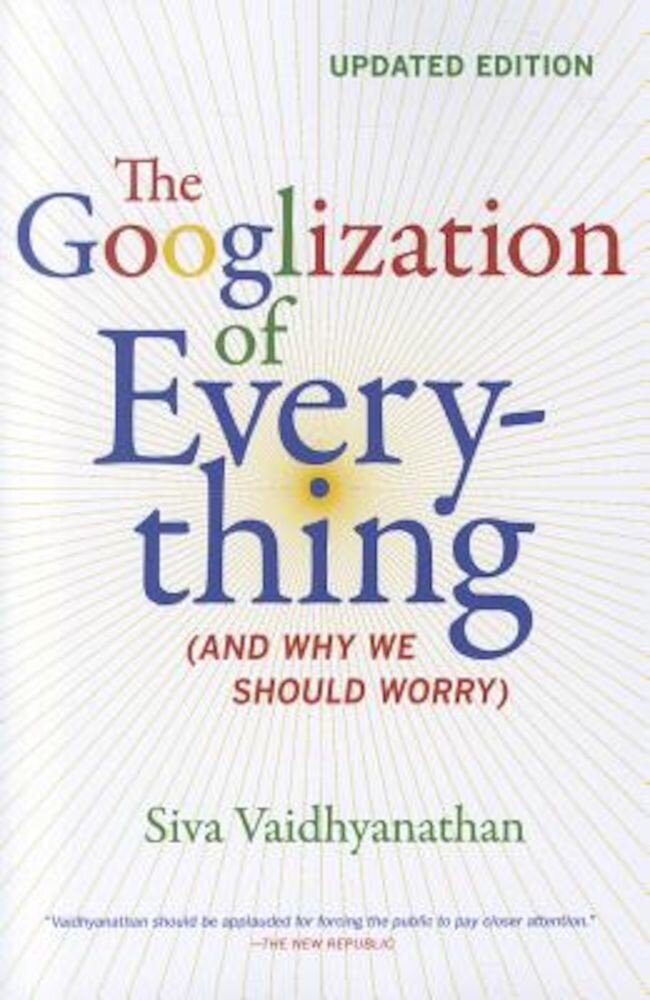The Googlization of Everything: (And Why We Should Worry), Paperback