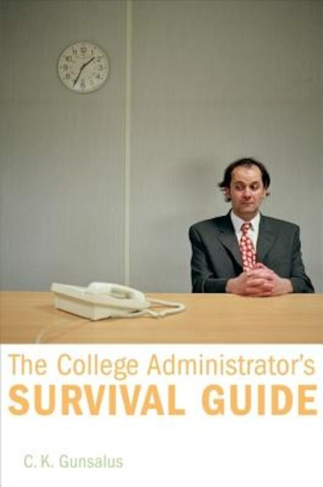 The College Administrator's Survival Guide, Hardcover
