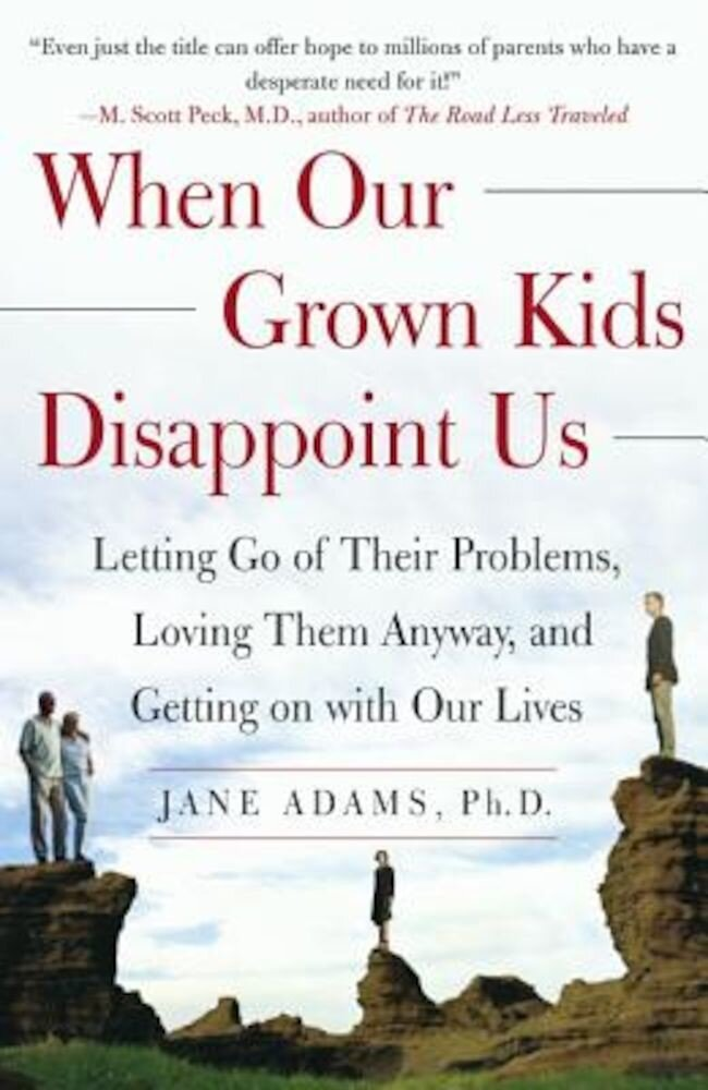 When Our Grown Kids Disappoint Us: Letting Go of Their Problems, Loving Them Anyway, and Getting on with Our Lives, Paperback