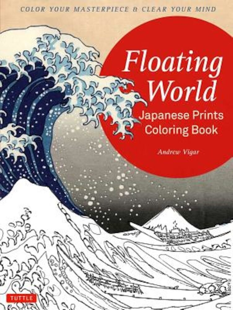 Floating World Japanese Prints Coloring Book: Color Your Masterpiece & Clear Your Mind (Adult Coloring Book), Paperback