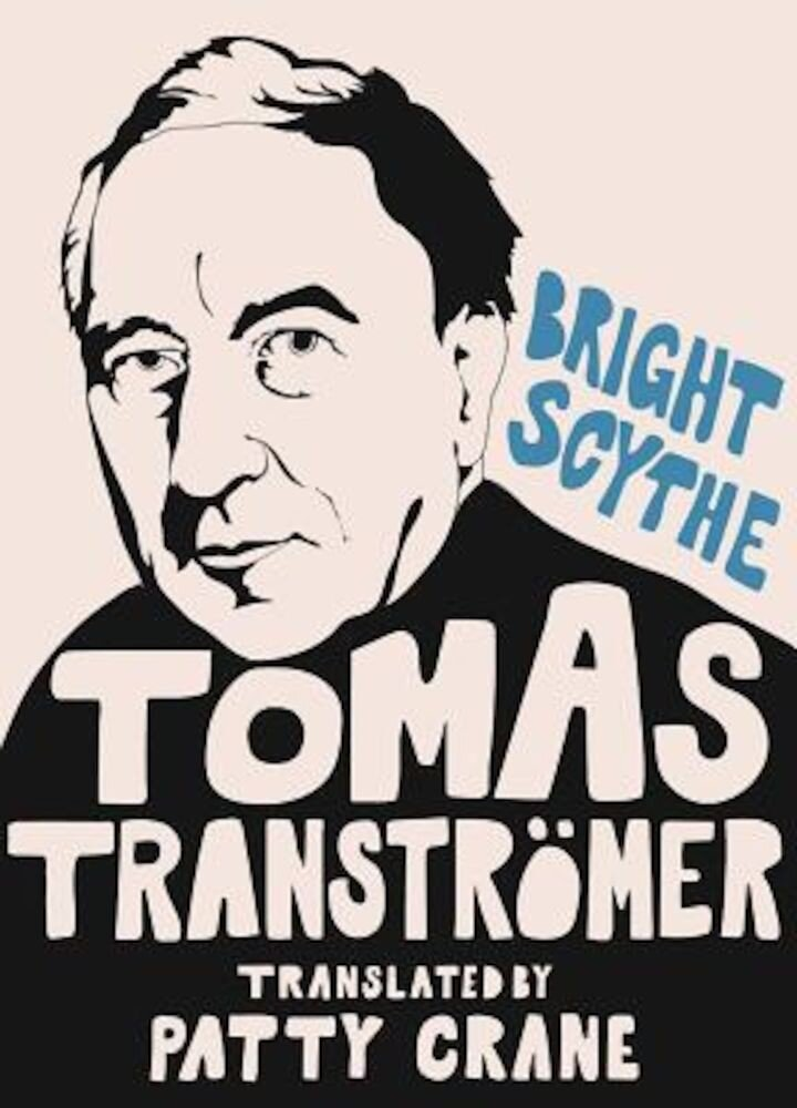 Bright Scythe: Selected Poems by Tomas Transtromer, Hardcover
