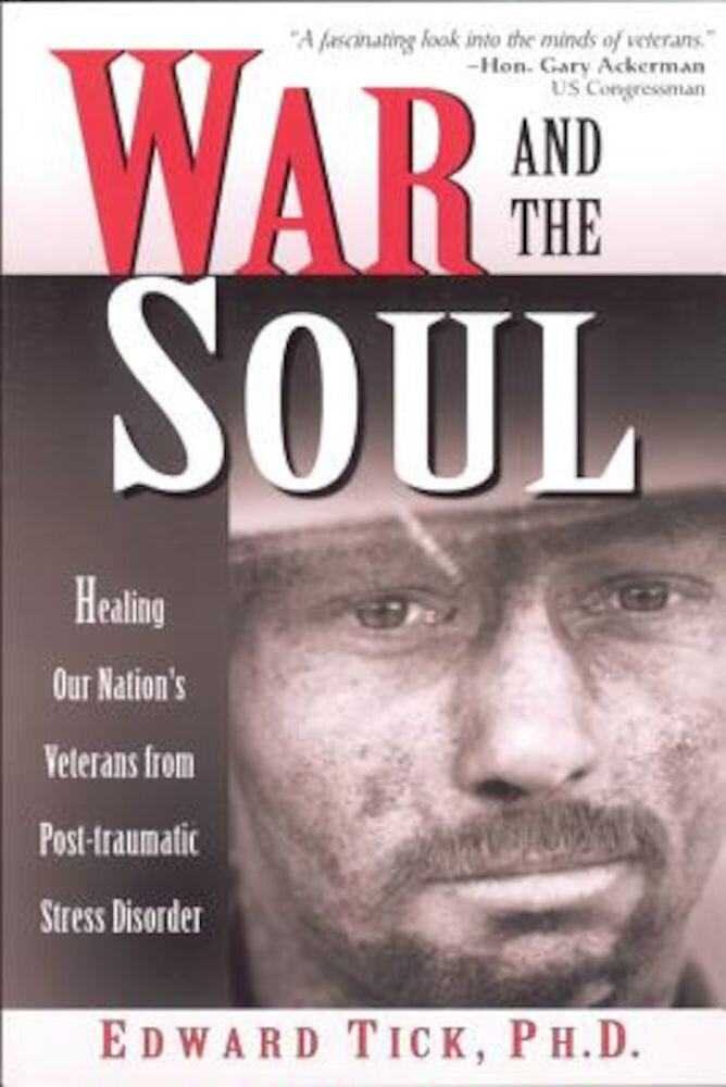 War and the Soul: Healing Our Nation's Veterans from Post-Tramatic Stress Disorder, Paperback