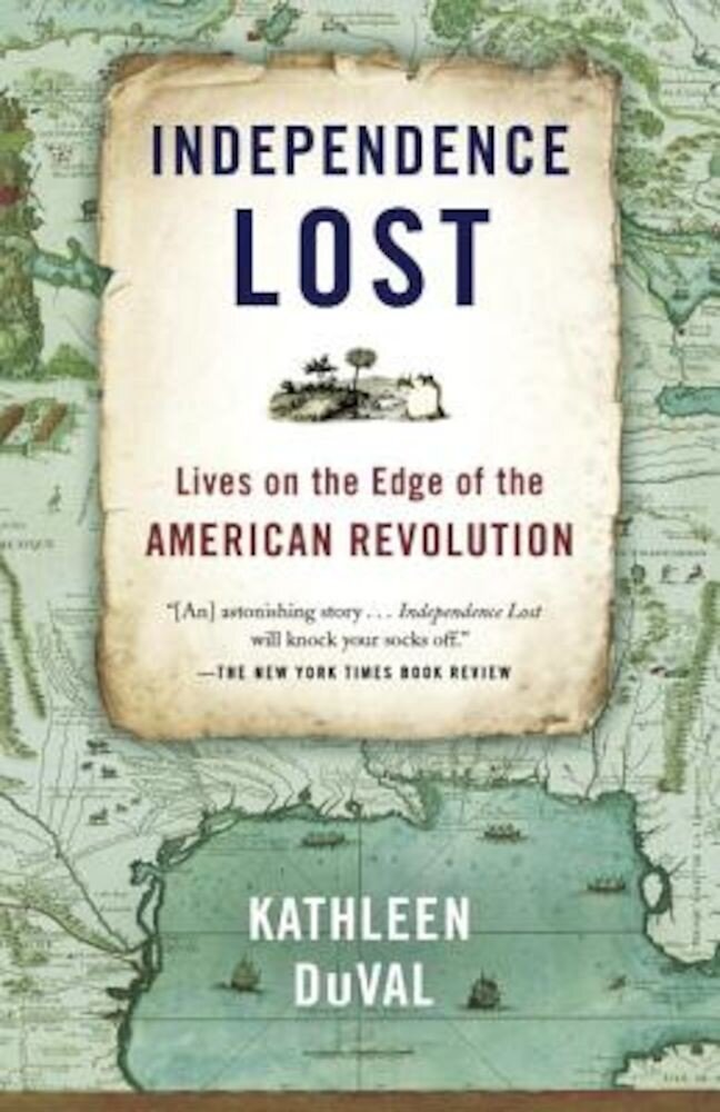 Independence Lost: Lives on the Edge of the American Revolution, Paperback