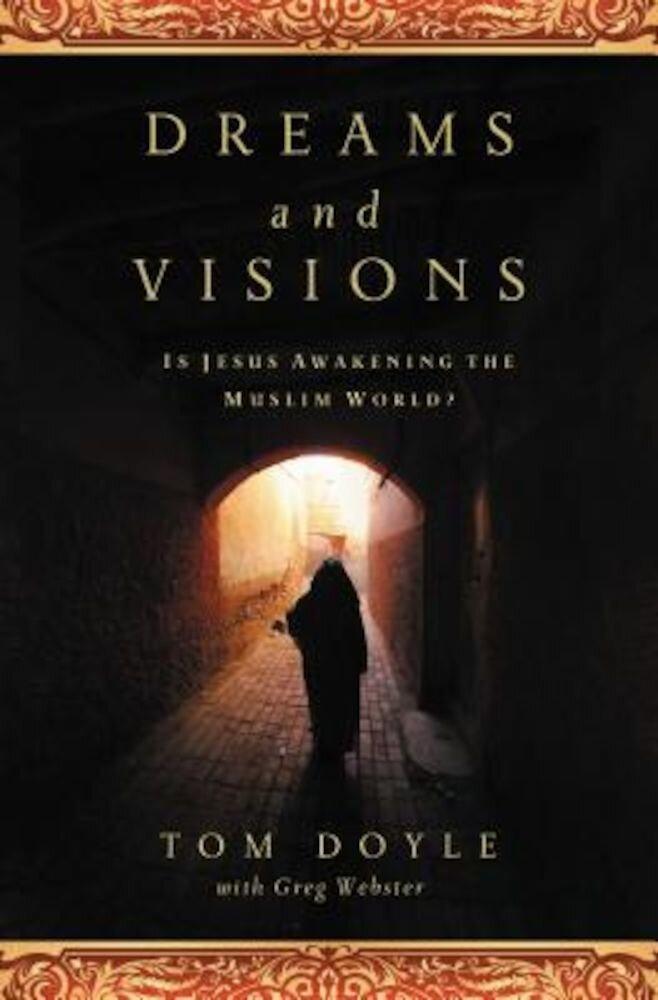 Dreams and Visions: Is Jesus Awakening the Muslim World?, Paperback