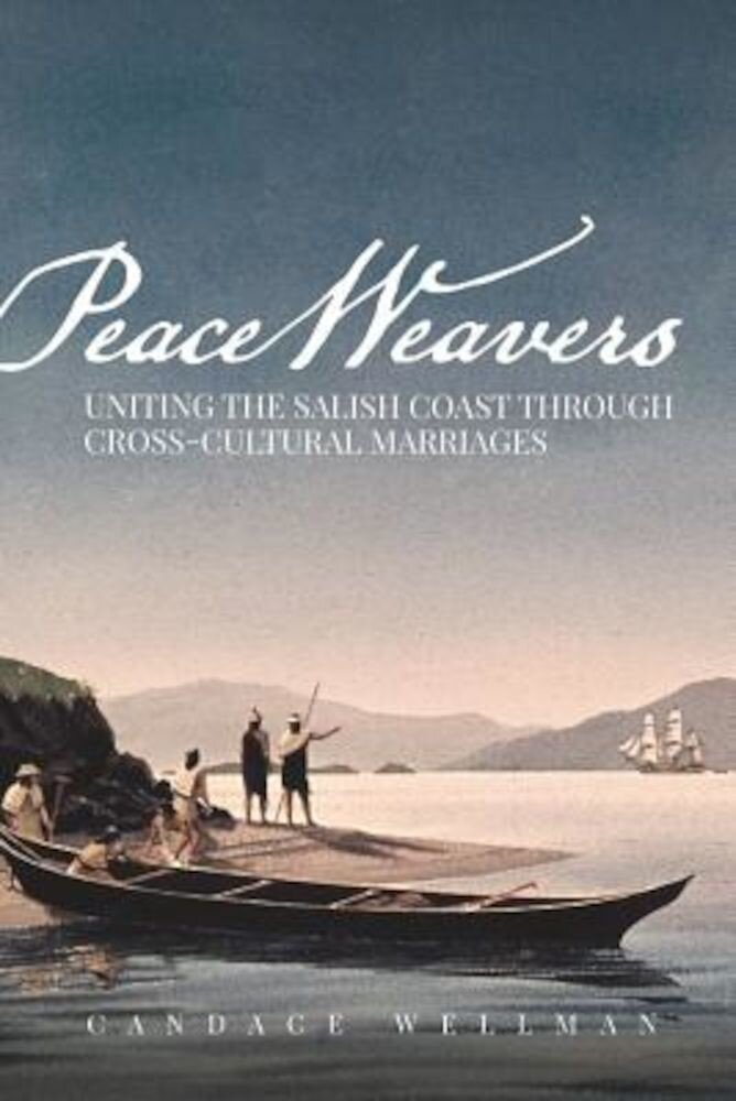 Peace Weavers: Uniting the Salish Coast Through Cross-Cultural Marriages, Paperback