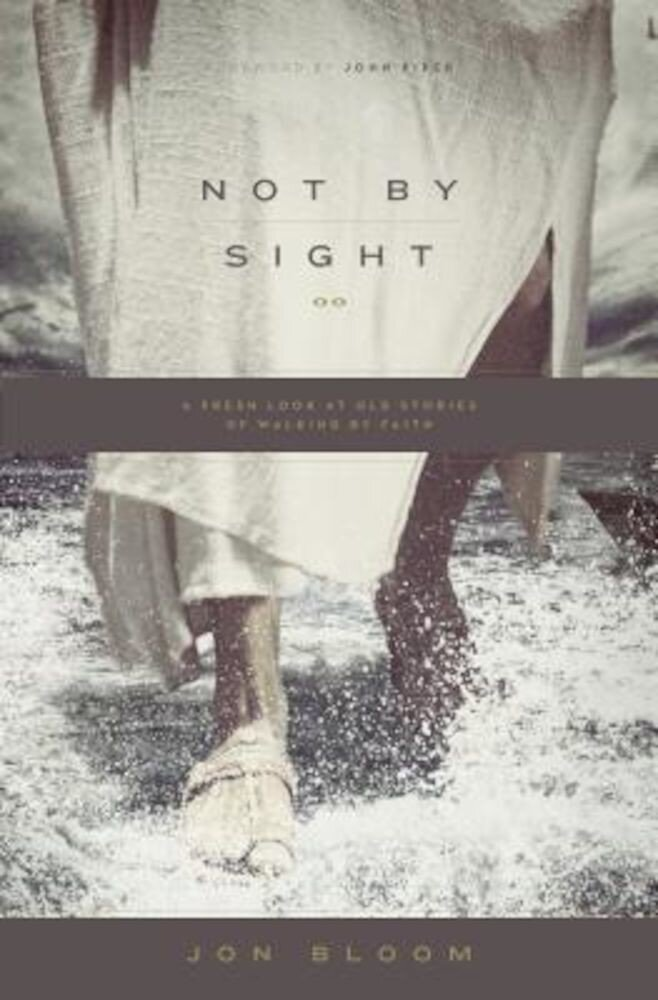 Not by Sight: A Fresh Look at Old Stories of Walking by Faith, Paperback