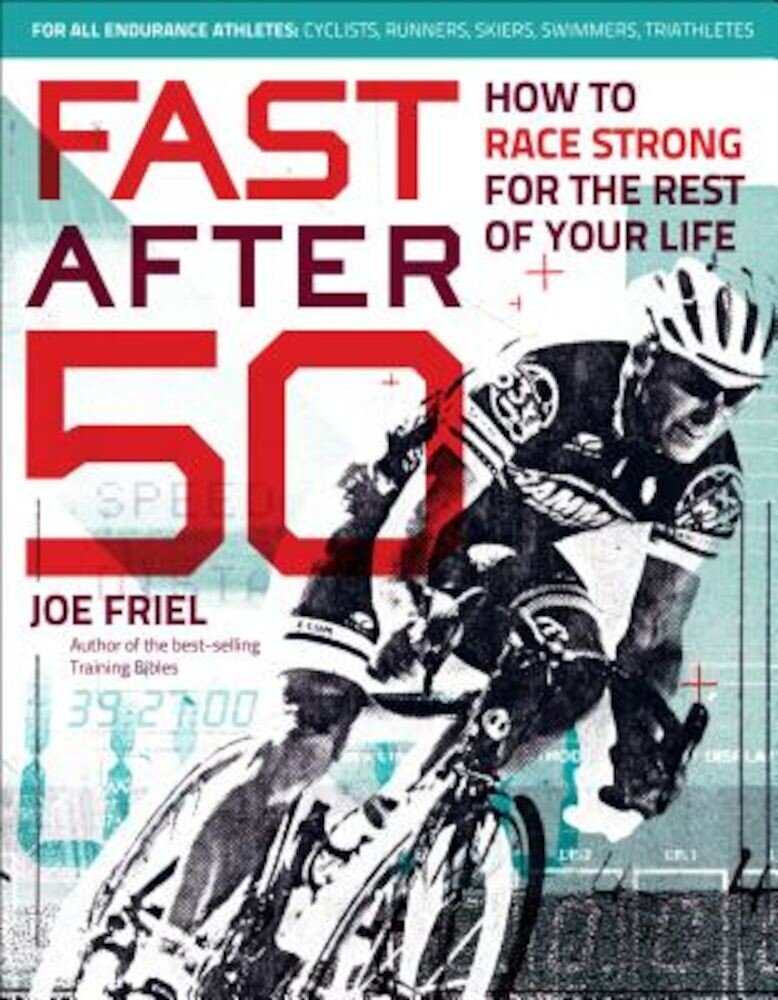 Fast After 50: How to Race Strong for the Rest of Your Life, Paperback