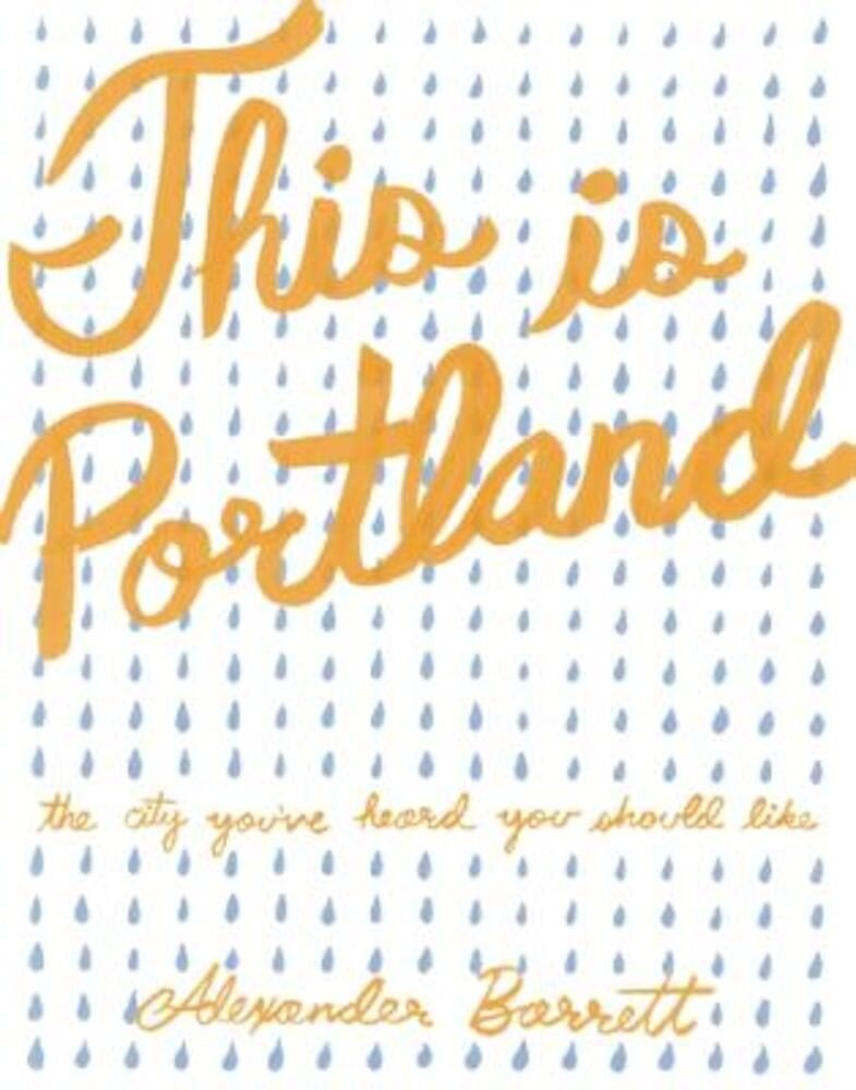 This Is Portland: The City You've Heard You Should Like, Paperback