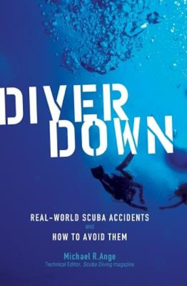 Diver Down: Real-World Scuba Accidents and How to Avoid Them, Paperback