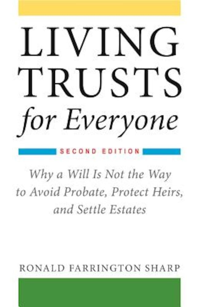 Living Trusts for Everyone: Why a Will Is Not the Way to Avoid Probate, Protect Heirs, and Settle Estates (Second Edition), Paperback