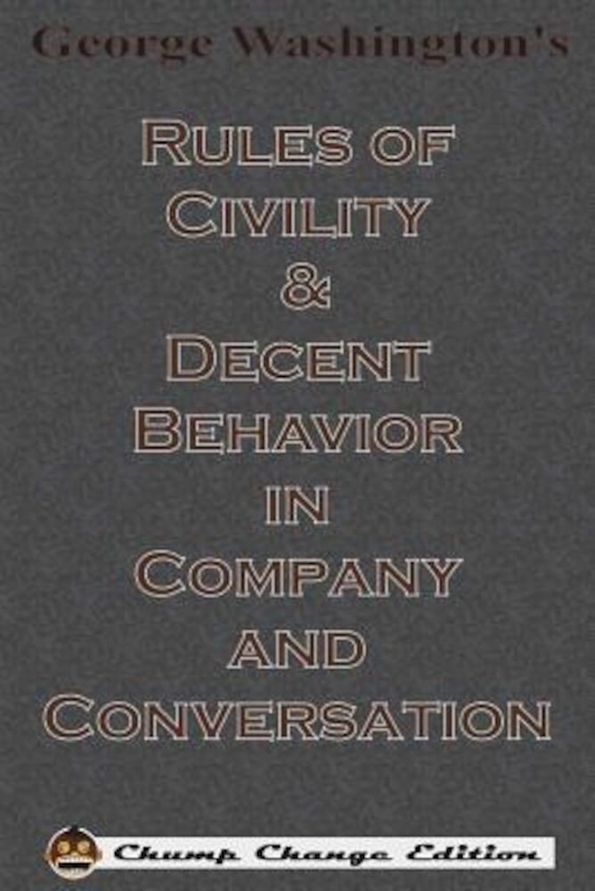 George Washington's Rules of Civility & Decent Behavior in Company and Conversation (Chump Change Edition), Paperback