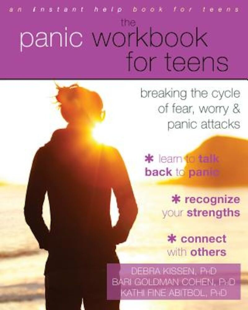 The Panic Workbook for Teens: Breaking the Cycle of Fear, Worry, and Panic Attacks, Paperback