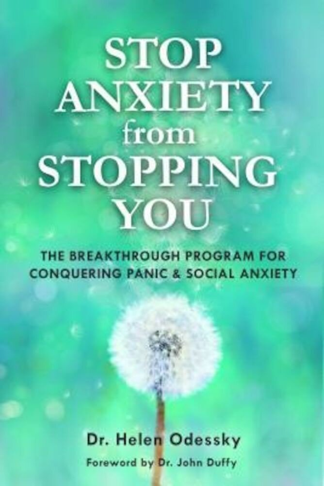 Stop Anxiety from Stopping You: The Breakthrough Program for Conquering Panic and Social Anxiety, Paperback
