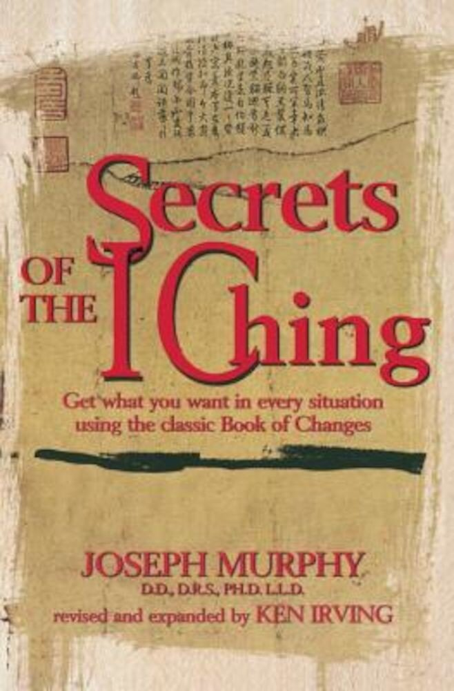 Secrets of the I Ching: Get What You Want in Every Situation Using the Classic Bookof Changes, Paperback