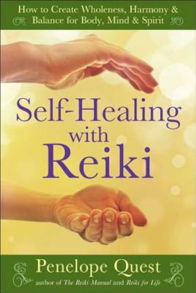 Self-Healing with Reiki: How to Create Wholeness, Harmony & Balance for Body, Mind & Spirit, Paperback