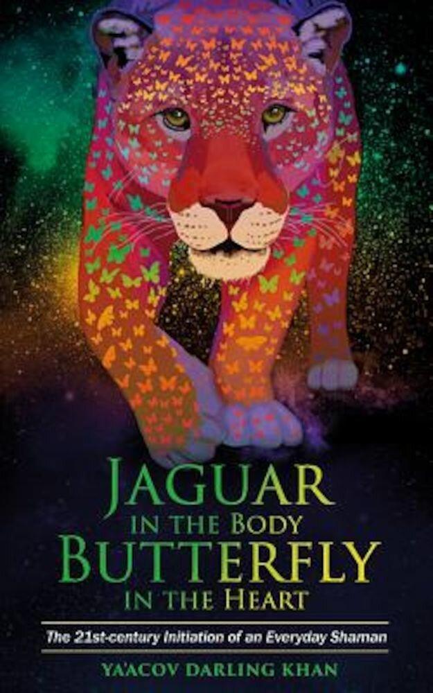 Jaguar in the Body, Butterfly in the Heart: The Real-Life Initiation of an Everyday Shaman, Paperback