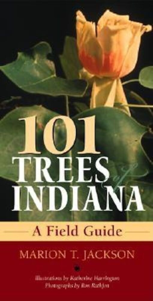 101 Trees of Indiana: A Field Guide, Paperback