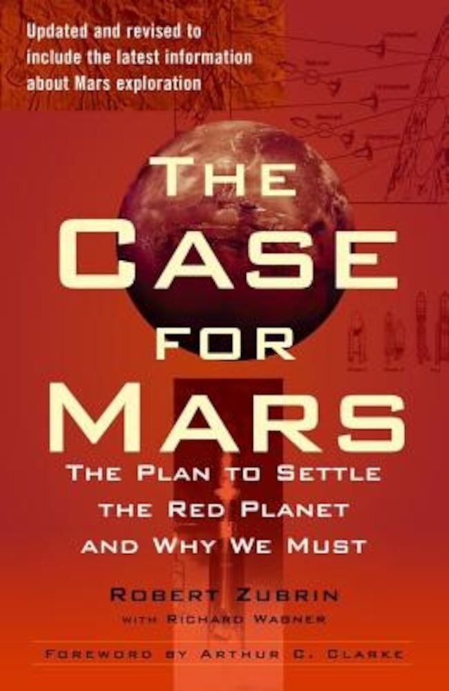 The Case for Mars: The Plan to Settle the Red Planet and Why We Must, Paperback