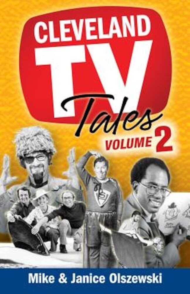 Cleveland TV Tales, Volume 2: More Stories from the Golden Age of Local Television, Paperback