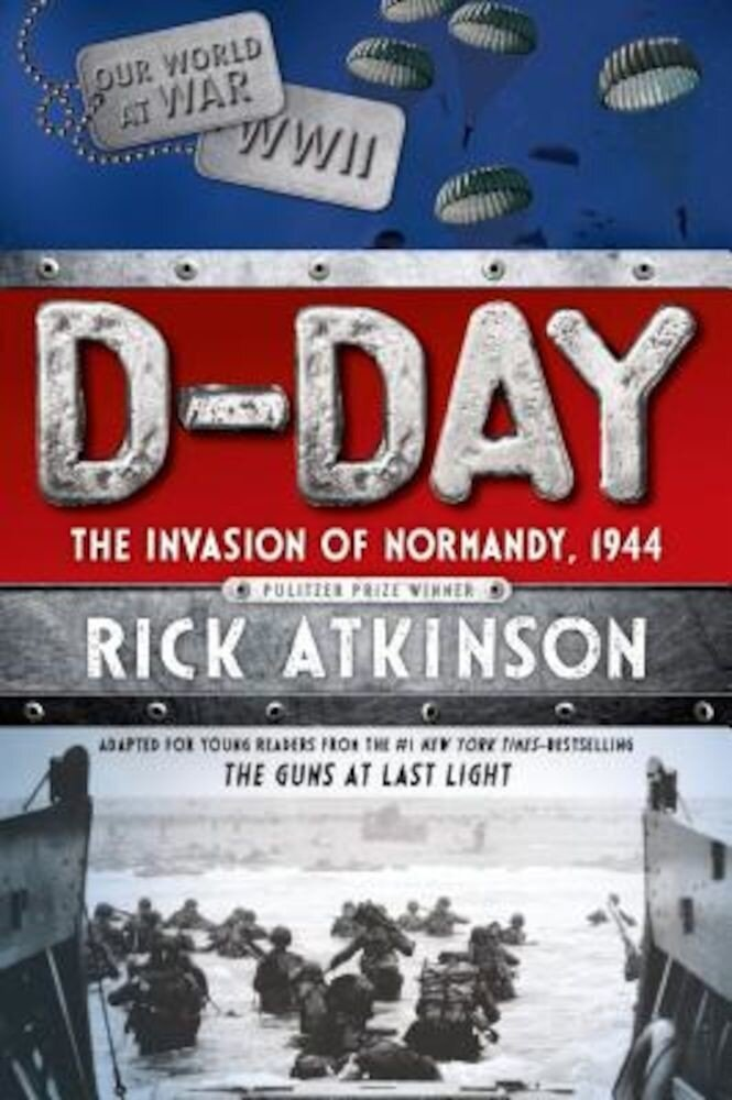 D-Day: The Invasion of Normandy, 1944 [The Young Readers Adaptation], Paperback
