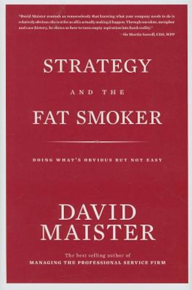 Strategy and the Fat Smoker: Doing What's Obvious But Not Easy, Hardcover