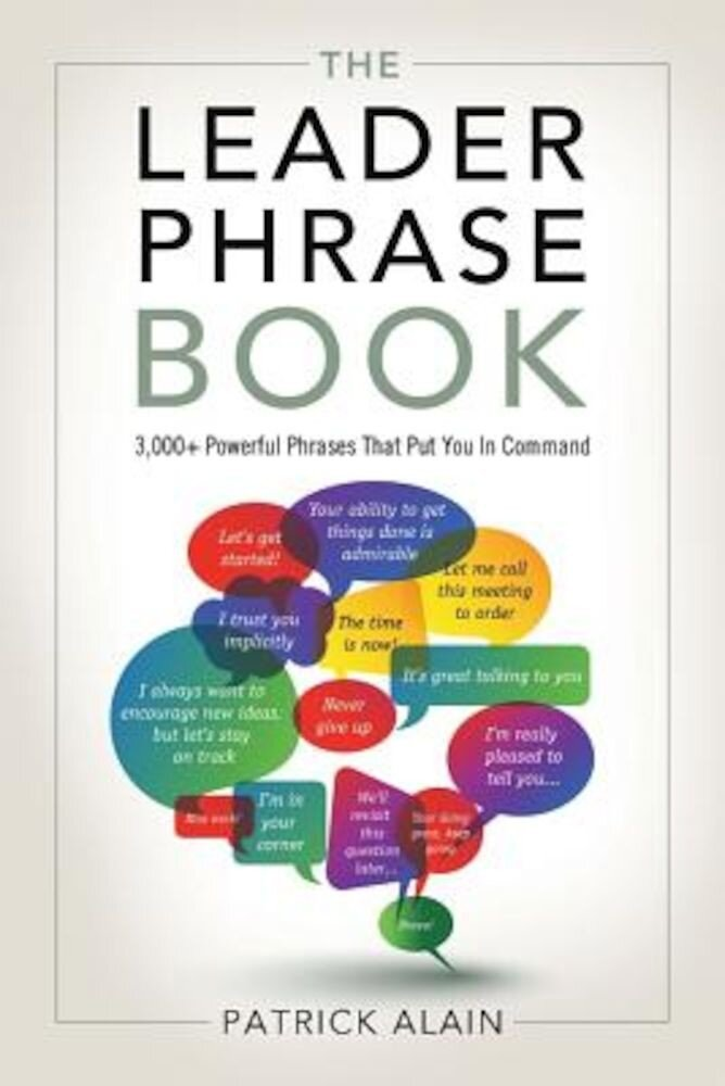 The Leader Phrase Book: 3000+ Powerful Phrases That Put You in Command, Paperback