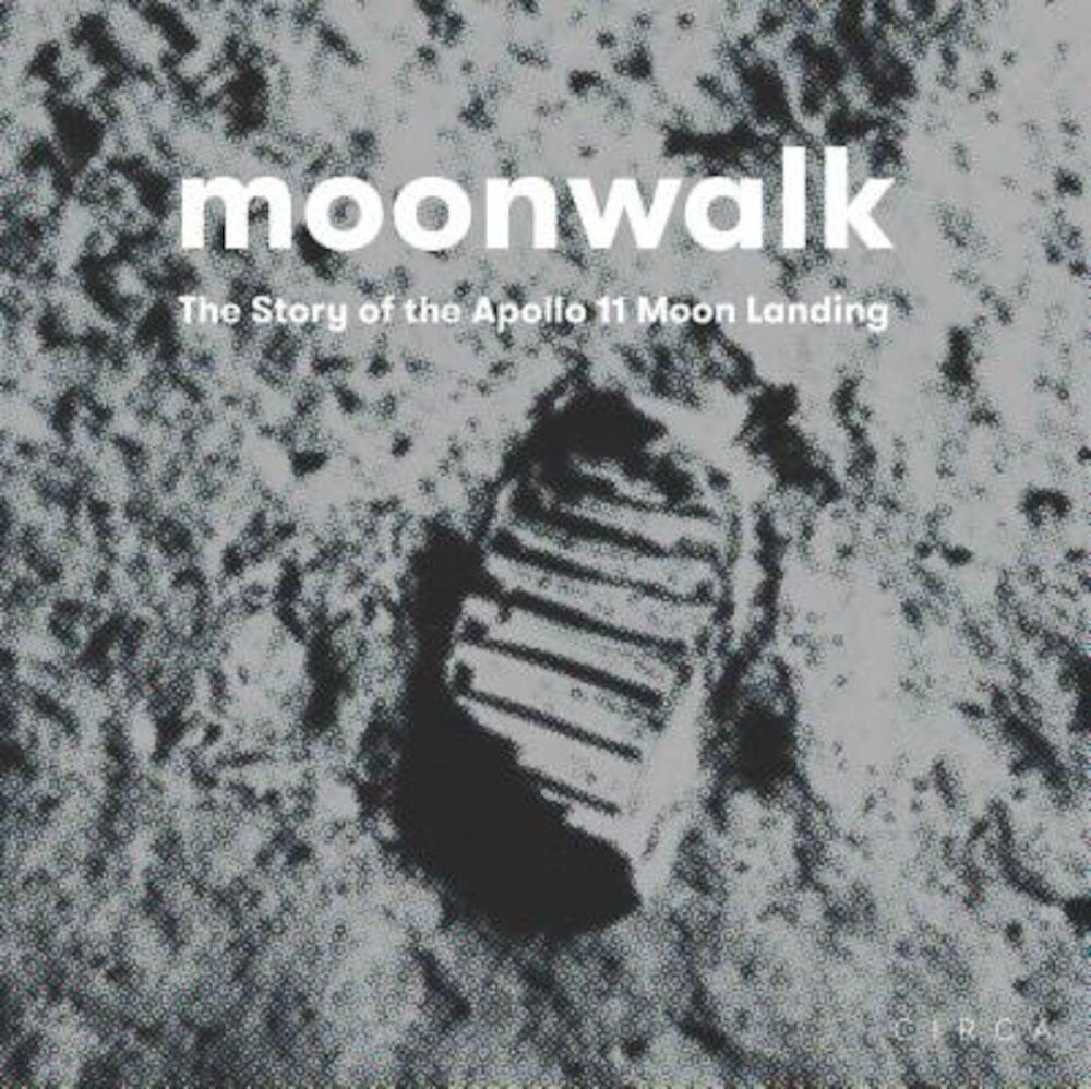 Moonwalk: The Story of the Apollo 11 Moon Landing, Hardcover