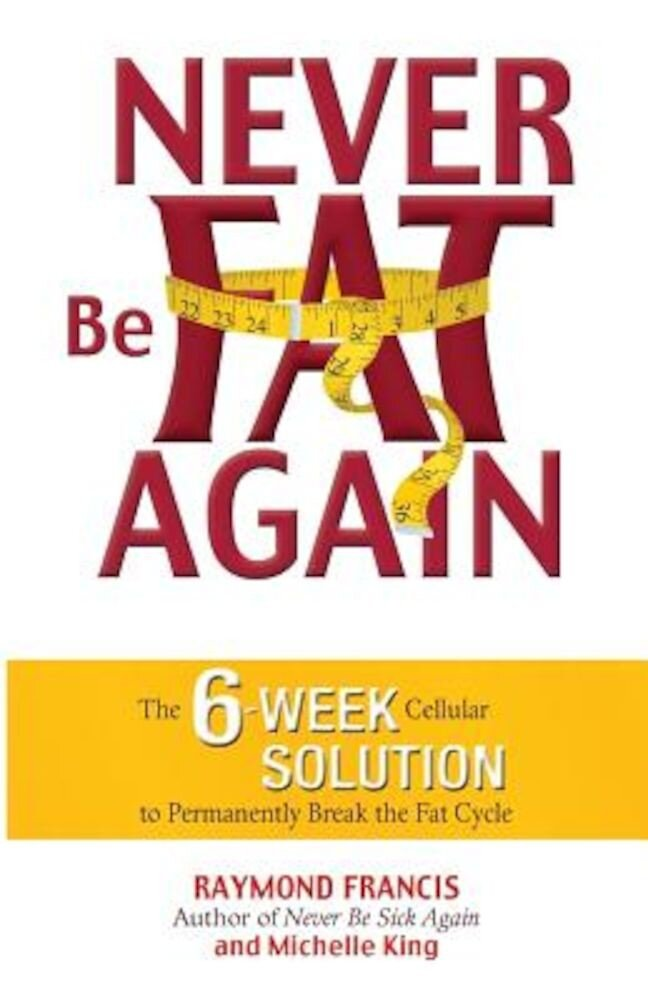 Never Be Fat Again: The 6-Week Cellular Solution to Permanently Break the Fat Cycle, Paperback
