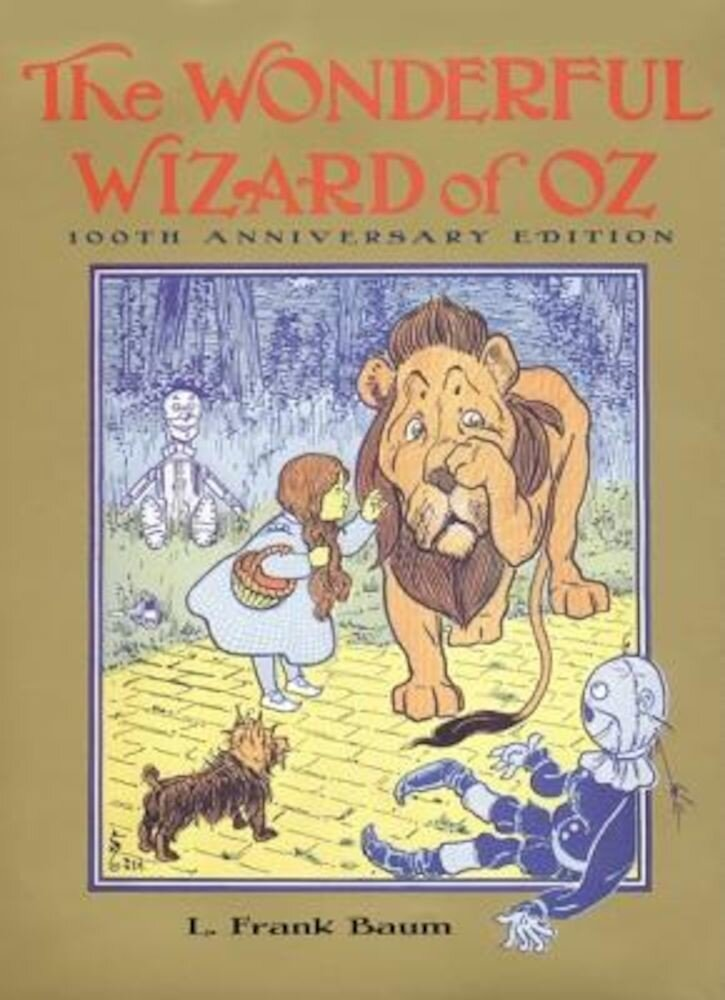 The Wonderful Wizard of Oz: 100th Anniversary Edition, Hardcover