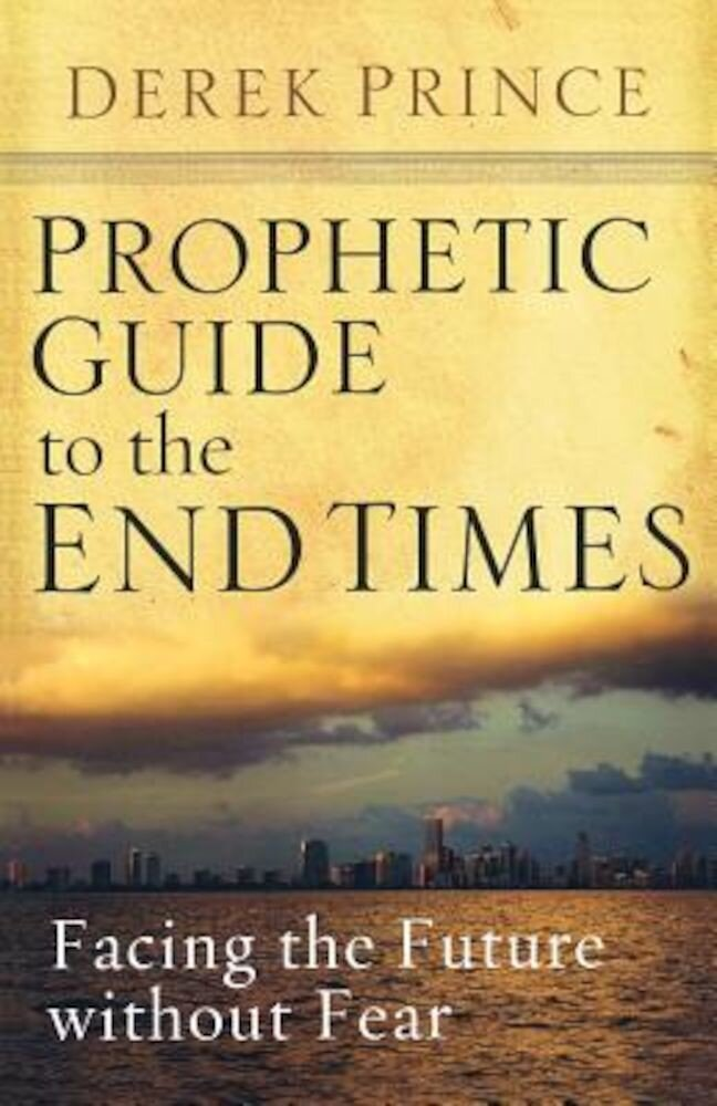 Prophetic Guide to the End Times: Facing the Future Without Fear, Paperback