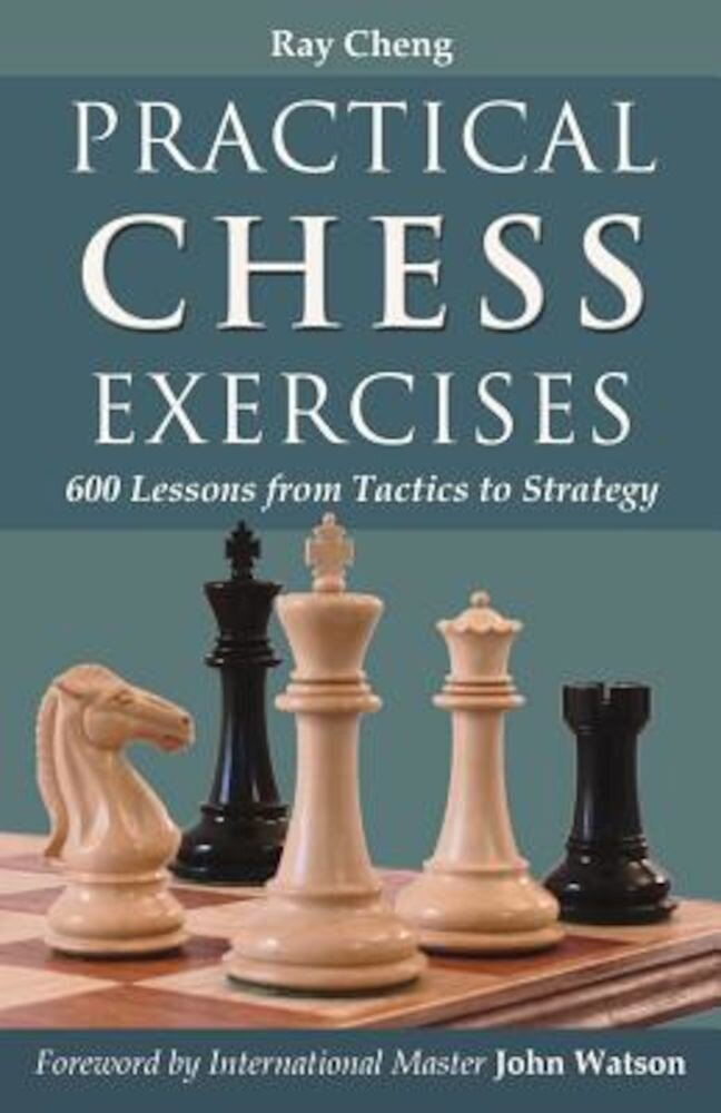 Practical Chess Exercises: 600 Lessons from Tactics to Strategy, Paperback