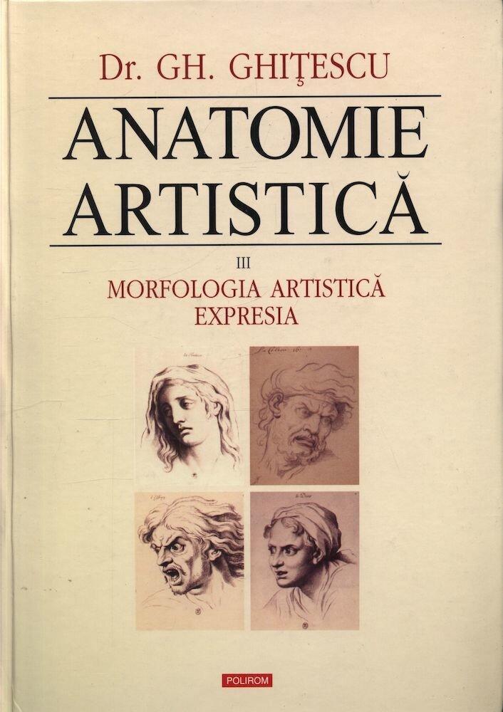 Coperta Carte Anatomie artistica, Vol. III: Morfologia artistica. Expresia