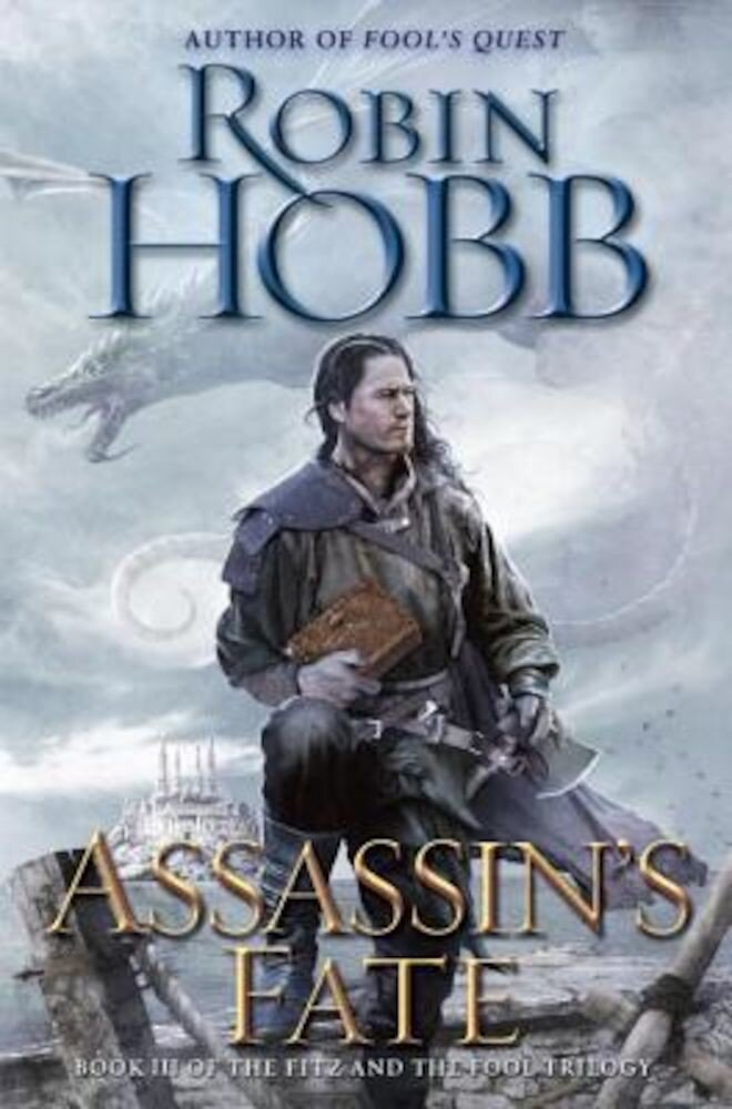 Assassin's Fate: Book III of the Fitz and the Fool Trilogy, Hardcover