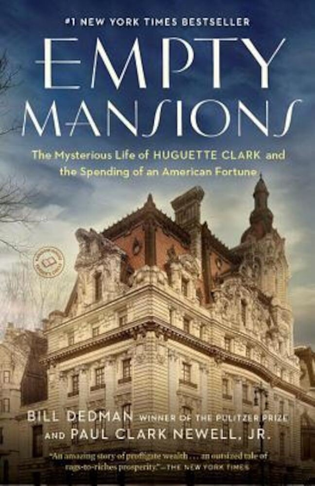 Empty Mansions: The Mysterious Life of Huguette Clark and the Spending of a Great American Fortune, Paperback