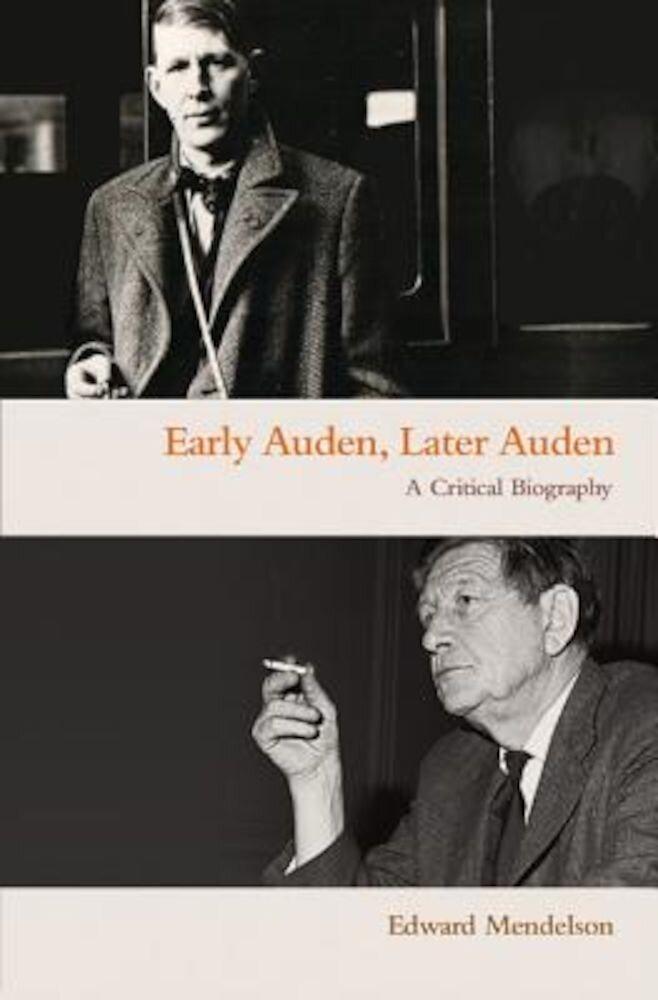 Early Auden, Later Auden: A Critical Biography, Paperback