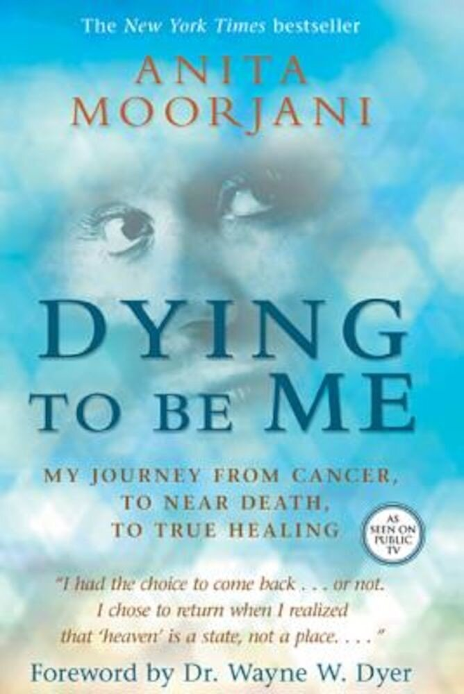 Dying to Be Me: My Journey from Cancer, to Near Death, to True Healing, Paperback
