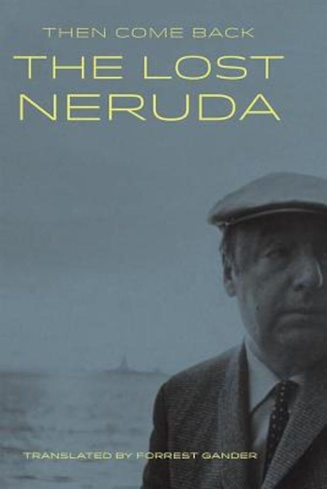 Then Come Back: The Lost Neruda, Hardcover