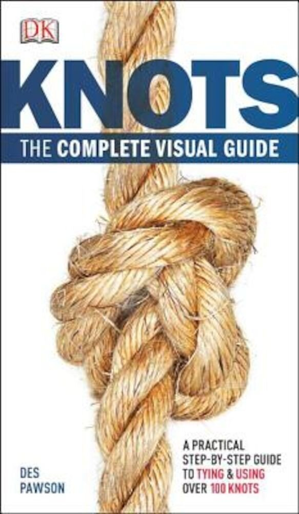 Knots: The Complete Visual Guide, Paperback