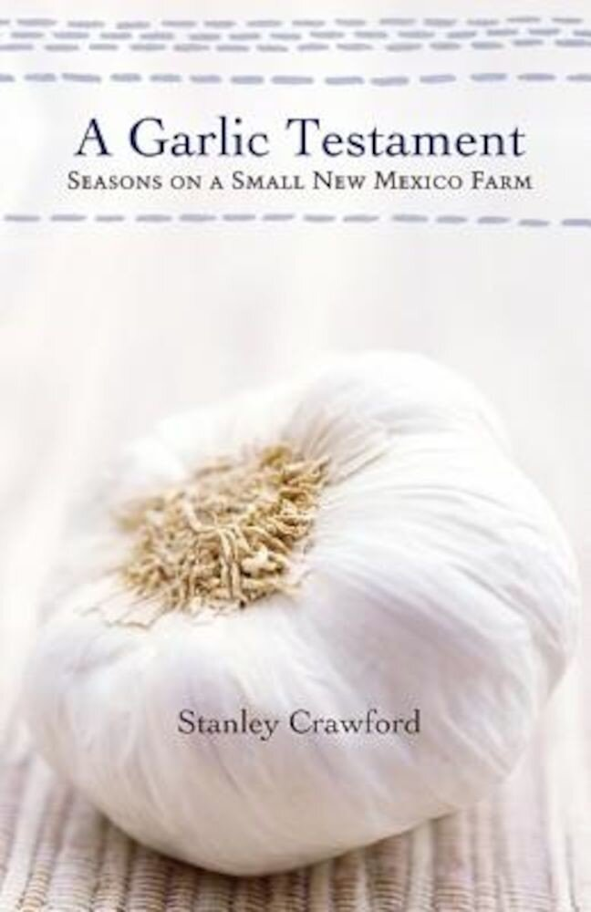 A Garlic Testament: Seasons on a Small New Mexico Farm, Paperback