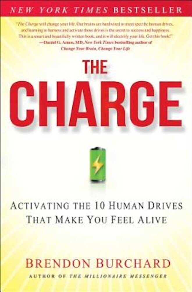 The Charge: Activating the 10 Human Drives That Make You Feel Alive, Hardcover
