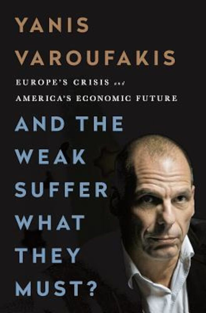 And the Weak Suffer What They Must?: Europe's Crisis and America's Economic Future, Hardcover